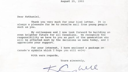 August 25, 1993 Dear Nathaniel, Thank you very much for your kind letter. It is always a pleasure for me to receive mail from young people such as you. My colleagues and I now look forward to building an even brighter future for all Canadians. We recognize the responsibility we have to you as part of the generation who will be affected most by the decisions we make today, and I appreciate your support. For your interest, I have enclosed a package on Canada's symbols which I hope you will enjoy. With warm regards, Yours sincerely, [signed] Kim Campbell